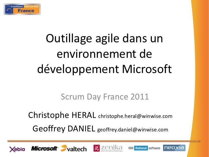 Outillage agile dans un     environnement de  développement Microsoft          Scrum Day France 2011Christophe HERAL chris...