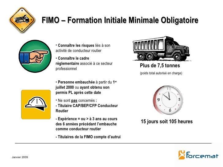 FIMO – Formation Initiale Minimale Obligatoire Plus de 7,5 tonnes   (poids total autorisé en charge) <ul><li>Connaître les...
