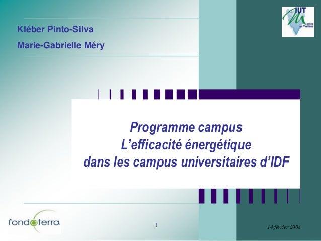 1 14 février 2008 Programme campus L'efficacité énergétique dans les campus universitaires d'IDF 14 février 2008 Kléber Pi...