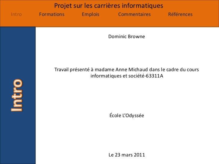 DominicBrowne<br />Travail présenté à madame Anne Michaud dans le cadre du cours informatiques et société-63311A<br />Écol...