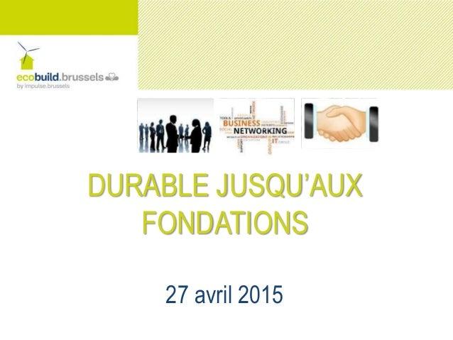 DURABLE JUSQU'AUX FONDATIONS 27 avril 2015