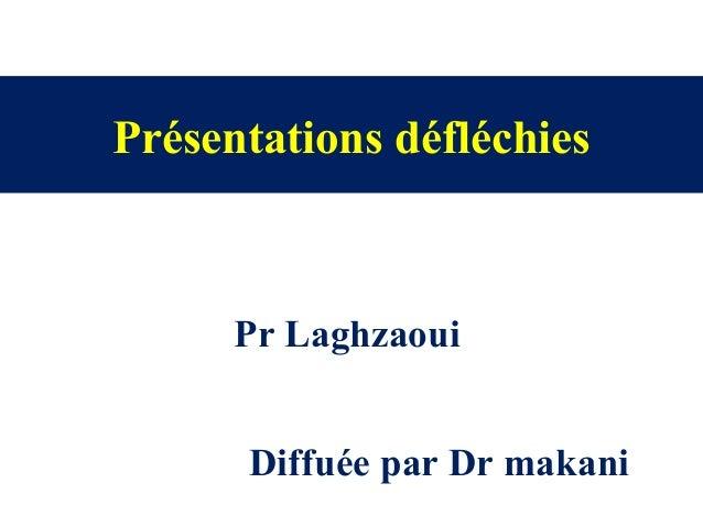 Présentations défléchies Pr Laghzaoui Diffuée par Dr makani