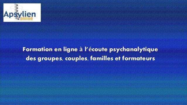 Formation en ligne à l'écoute psychanalytique des groupes, couples, familles et formateurs