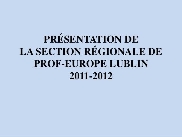 PRÉSENTATION DELA SECTION RÉGIONALE DE  PROF-EUROPE LUBLIN        2011-2012