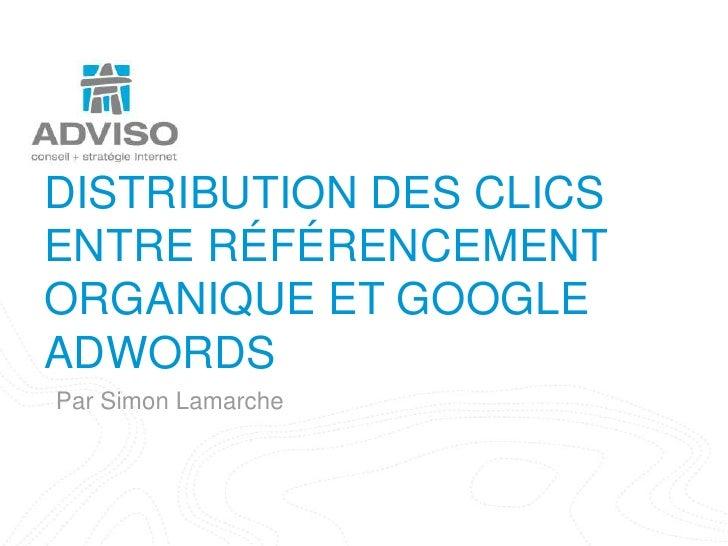 DISTRIBUTION DES CLICSENTRE RÉFÉRENCEMENTORGANIQUE ET GOOGLEADWORDSPar Simon Lamarchewww.adviso.ca
