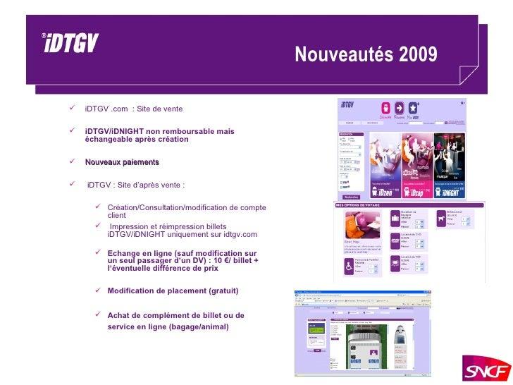 Nouveautés 2009  <ul><ul><li>iDTGV .com  : Site de vente </li></ul></ul><ul><ul><li>iDTGV/iDNIGHT non remboursable mais éc...