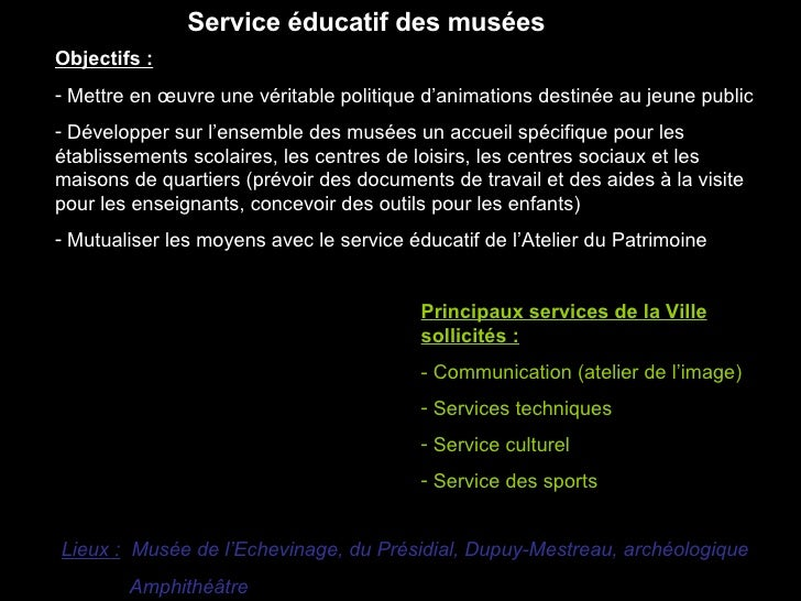 Service éducatif des musées   Objectifs :   - Mettre en œuvre une véritable politique d'animations destinée au jeune publi...