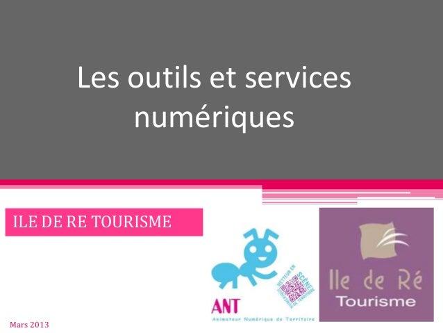 Les outils et services numériques ILE DE RE TOURISME Mars 2013