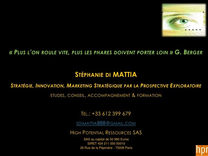 « PLUS L'ON ROULE VITE, PLUS LES PHARES DOIVENT PORTER LOIN » G. BERGER                         STÉPHANIE DI MATTIASTRATÉG...