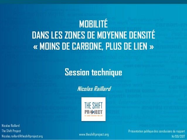 www.theshiftproject.org MOBILITÉ DANS LES ZONES DE MOYENNE DENSITÉ « MOINS DE CARBONE, PLUS DE LIEN » Session technique Ni...