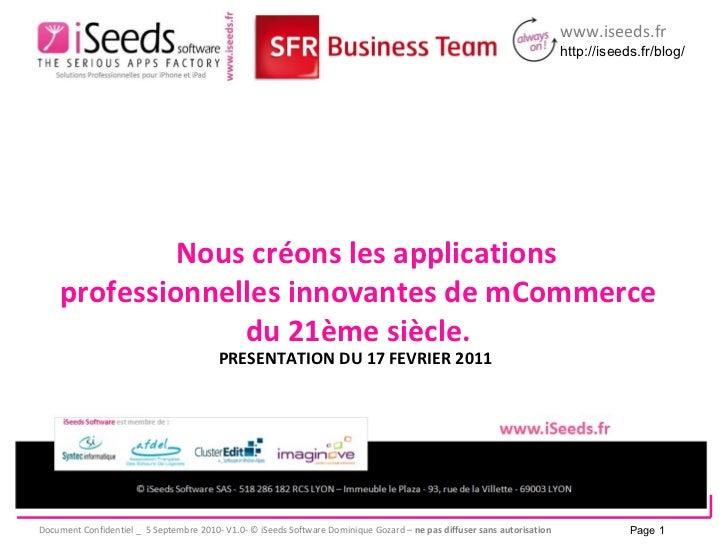 PRESENTATION DU 17 FEVRIER 2011 Nous créons les applications professionnelles innovantes de mCommerce du 21ème siècle. Page