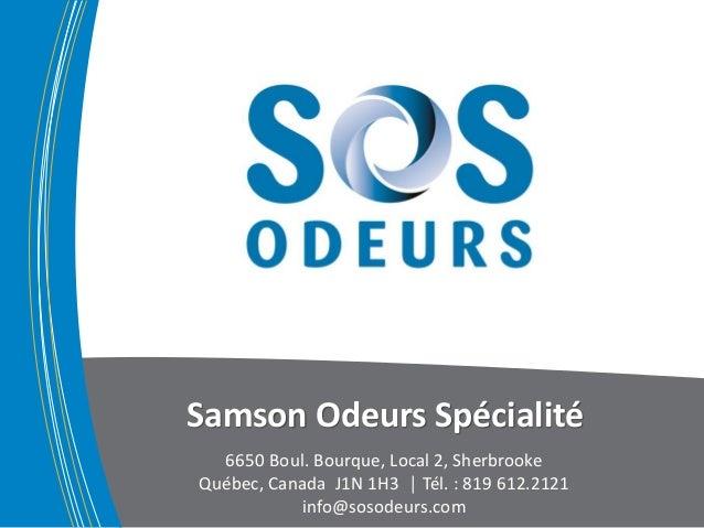 Samson Odeurs Spécialité  6650 Boul. Bourque, Local 2, Sherbrooke  Québec, Canada J1N 1H3 │ Tél. : 819 612.2121  info@soso...