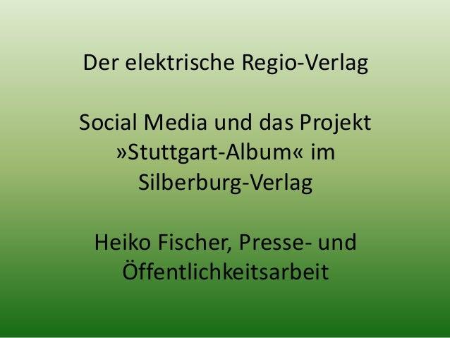 Der elektrische Regio-Verlag  Social Media und das Projekt  »Stuttgart-Album« im  Silberburg-Verlag  Heiko Fischer, Presse...