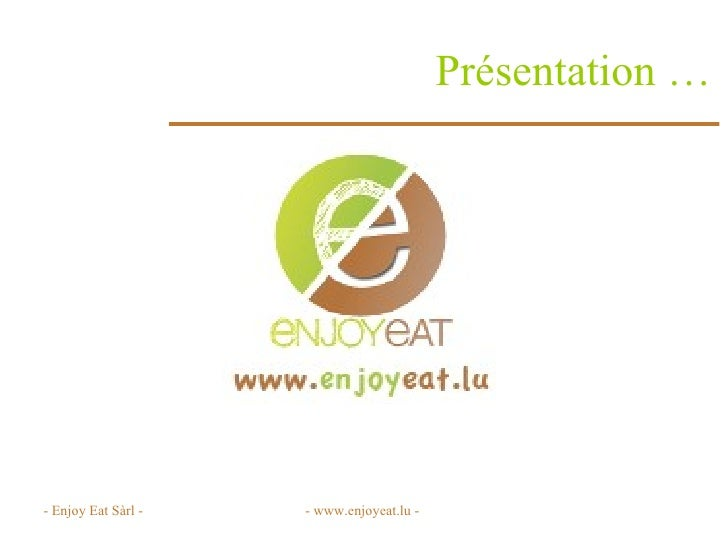Présentation … - Enjoy Eat Sàrl - - www.enjoyeat.lu -
