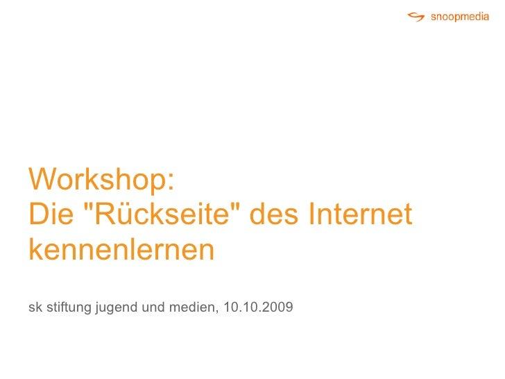 """Workshop: Die """"Rückseite"""" des Internet kennenlernen sk stiftung jugend und medien, 10.10.2009"""