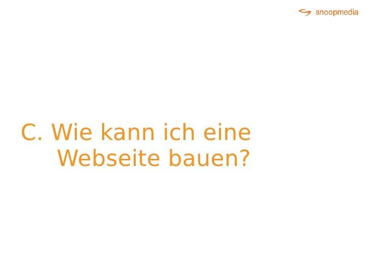 C. Wie kann ich eine    Webseite bauen?