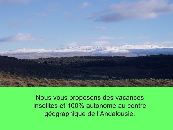Nous vous proposons des vacancesinsolites et 100% autonome au centre    géographique de l'Andalousie.