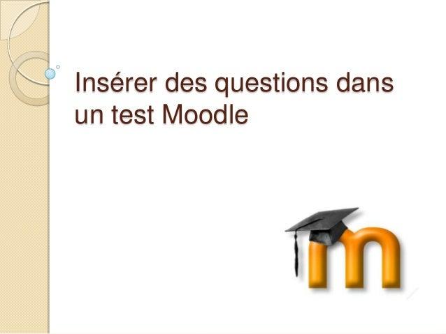 Insérer des questions dans un test Moodle