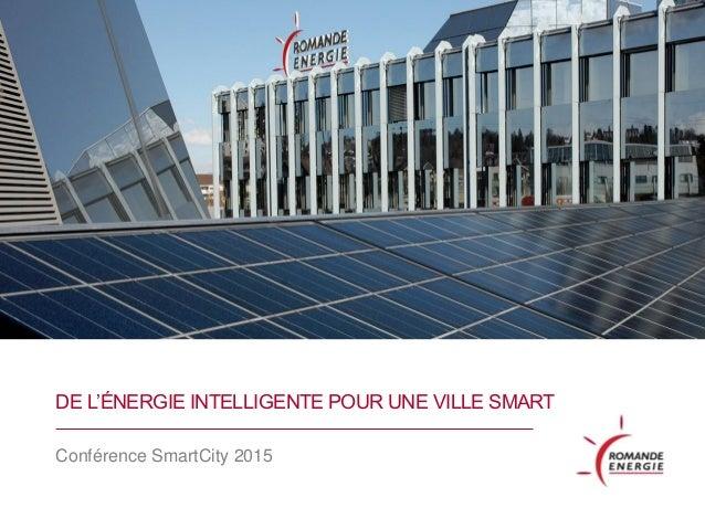 DE L'ÉNERGIE INTELLIGENTE POUR UNE VILLE SMART Conférence SmartCity 2015