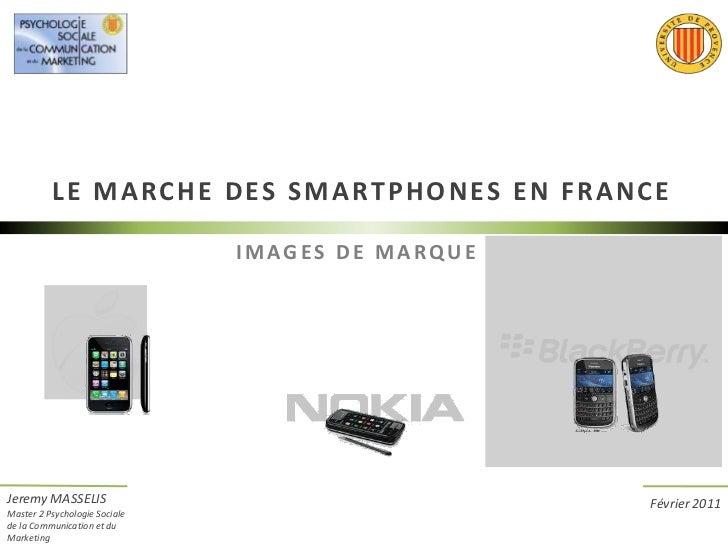 LE MARCHE DES SMARTPHONES EN FRANCE<br />IMAGES DE MARQUE<br />Février 2011<br />Jeremy MASSELIS<br />Master 2 Psychologie...