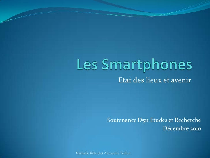 Les Smartphones<br />Etat des lieux et avenir<br />Soutenance D511 Etudes et Recherche<br />Décembre 2010 <br />Nathalie B...