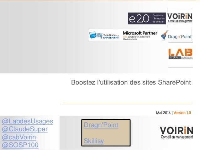 1 Boostez l'utilisation des sites SharePoint Mai 2014 | Version 1.0 @LabdesUsages @ClaudeSuper @cabVoirin @SOSP100 Dragn'P...