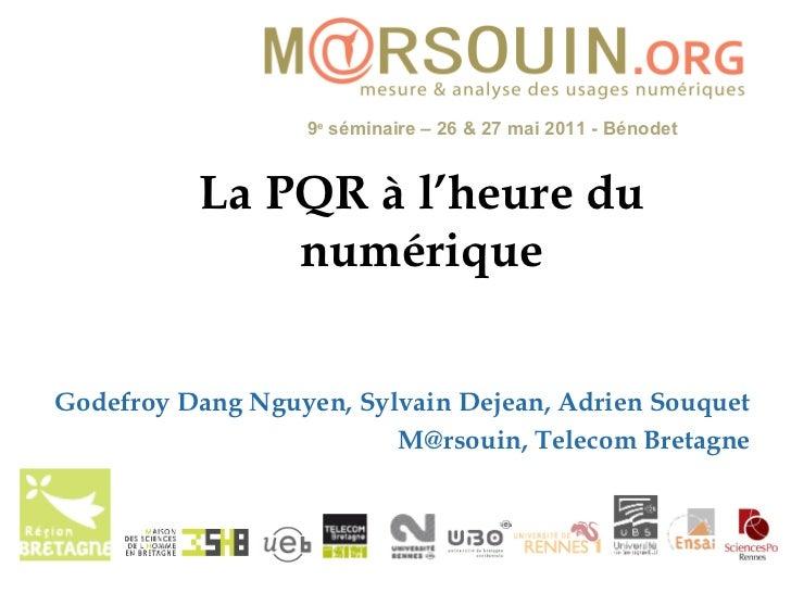 La PQR à l'heure du numérique Godefroy Dang Nguyen, Sylvain Dejean, Adrien Souquet M@rsouin, Telecom Bretagne
