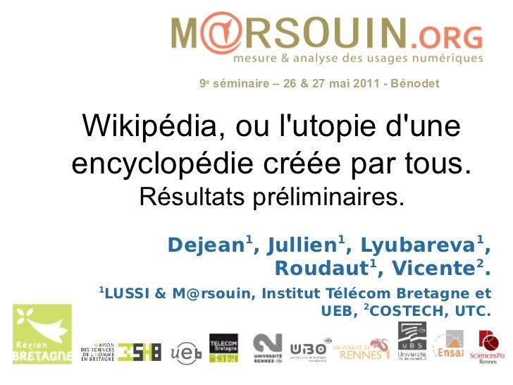 9e séminaire – 26 & 27 mai 2011 - Bénodet Wikipédia, ou lutopie duneencyclopédie créée par tous.         Résultats prélimi...
