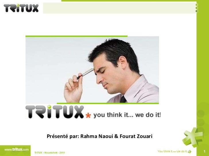 Présenté par: Rahma Naoui & Fourat Zouari TriTUX – Nouakshott - 2010