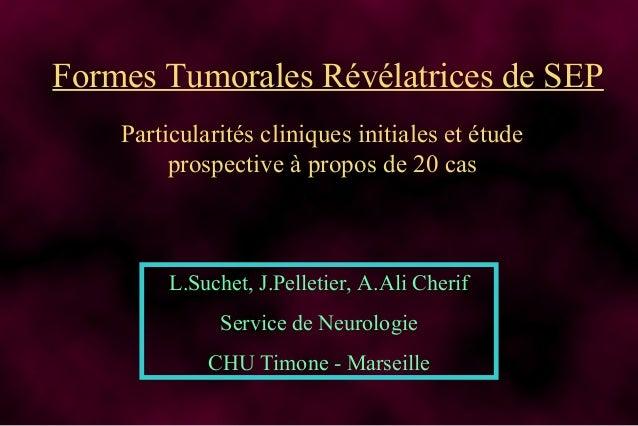 Formes Tumorales Révélatrices de SEP Particularités cliniques initiales et étude prospective à propos de 20 cas L.Suchet, ...