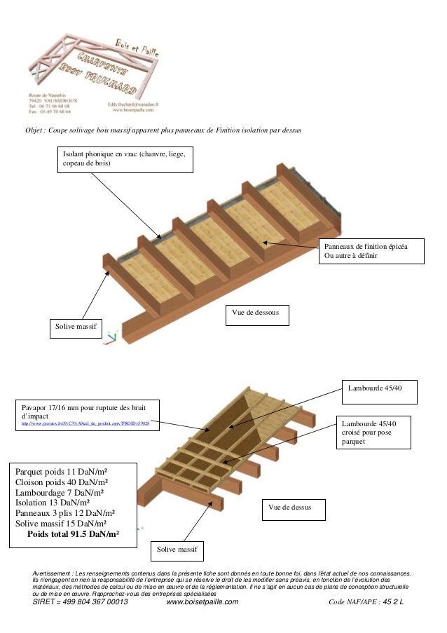 Objet : Coupe solivage bois massif apparent plus panneaux de Finition isolation par dessus                    Isolant phon...