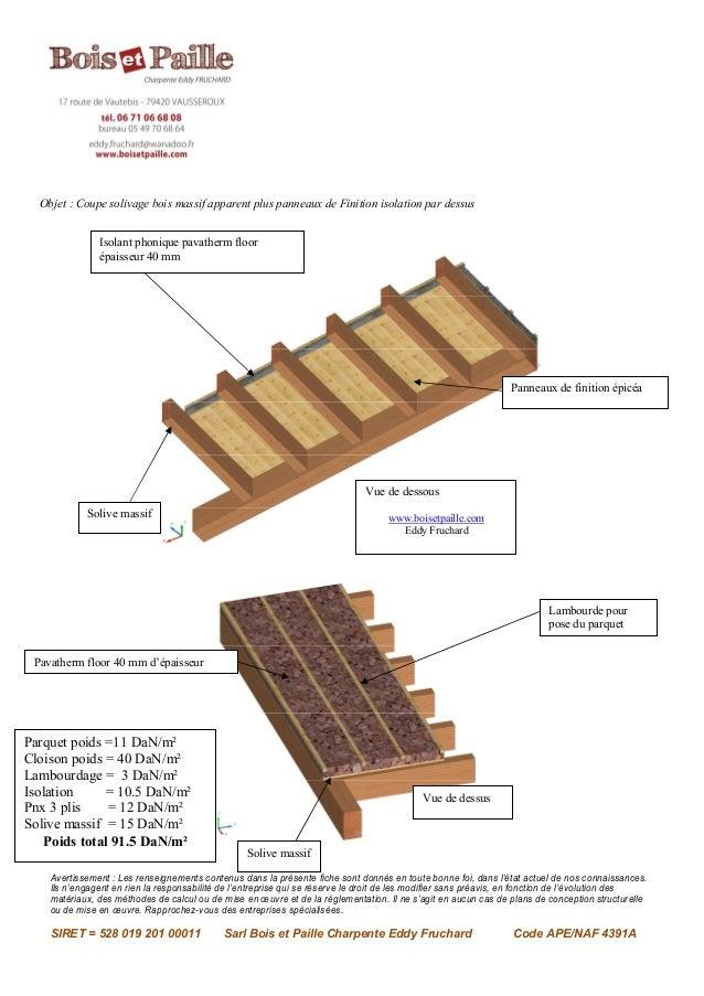Objet : Coupe solivage bois massif apparent plus panneaux de Finition isolation par dessus               Isolant phonique ...