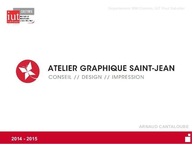 2014 - 2015 ARNAUD CANTALOUBE Département MMI Castres, IUT Paul Sabatier