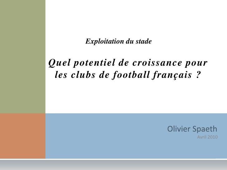 Exploitation du stade<br />Quel potentiel de croissance pour les clubs de football français?<br />Olivier Spaeth<br />Avr...
