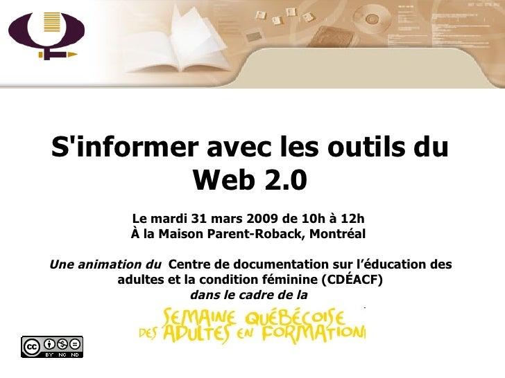 Page titre S'informer avec les outils du Web 2.0 Le mardi 31 mars 2009 de 10h à 12h  À la Maison Parent-Roback, Montréal  ...