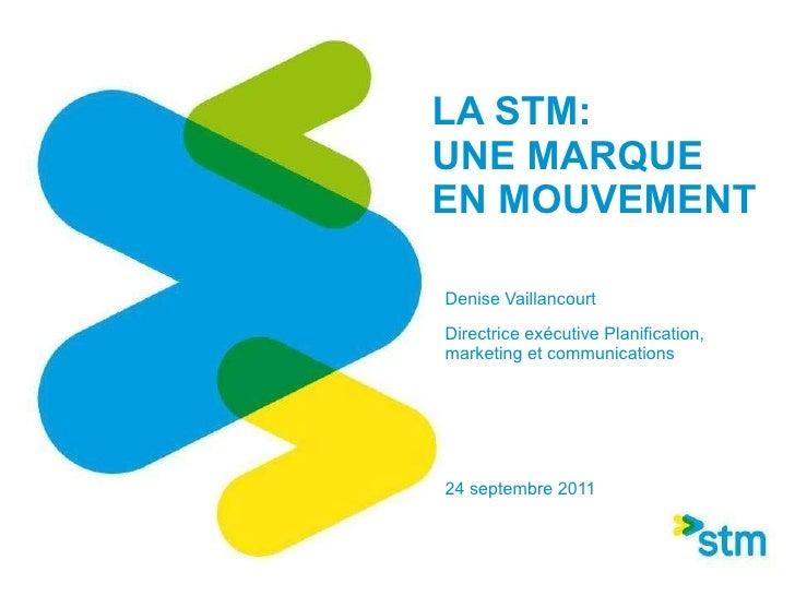 LA STM:  UNE MARQUE EN MOUVEMENT Denise Vaillancourt Directrice exécutive Planification, marketing et communications   24 ...