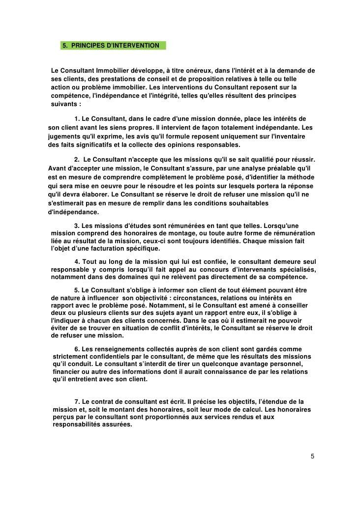 5. PRINCIPES D'INTERVENTION   Le Consultant Immobilier développe, à titre onéreux, dans l'intérêt et à la demande de ses c...