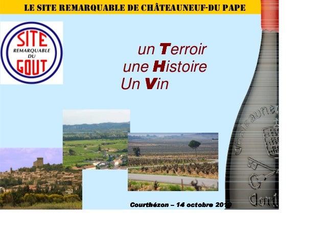 LE SITE REMARQUABLE DE CHÂTEAUNEUF-DU PAPE un TTTTerroir une HHHHistoire Un VVVVin Courthézon – 14 octobre 2010Courthézon ...