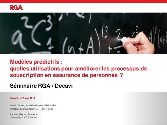 Séminaire RGA / Decavi Modèles prédictifs : quelles utilisations pour améliorer les processus de souscription en assurance...