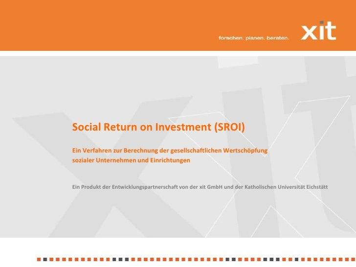 Social Return on Investment (SROI)<br />Ein Verfahren zur Berechnung der gesellschaftlichen Wertschöpfung <br />sozialer U...