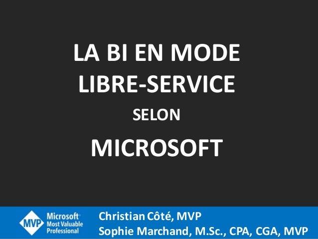 Christian Côté, MVP Sophie Marchand, M.Sc., CPA, CGA, MVP LA BI EN MODE LIBRE-SERVICE SELON MICROSOFT