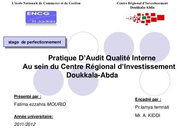L'école Nationale de Commerce et de Gestion Centre Régional d'Investissement Doukkala-Abda Pratique D'Audit Qualité Intern...