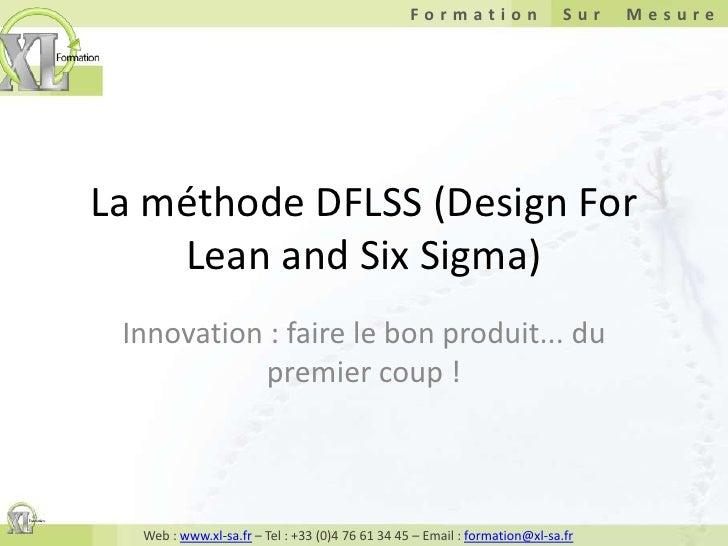 La méthode DFLSS (Design For Lean and Six Sigma)<br />Innovation : faire le bon produit... du premier coup !<br />