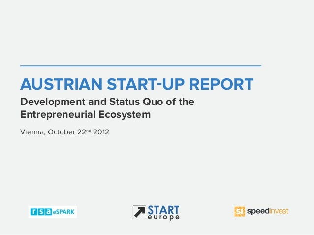 AUSTRIAN START-UP REPORTDevelopment and Status Quo of theEntrepreneurial EcosystemVienna, October 22nd 2012               ...