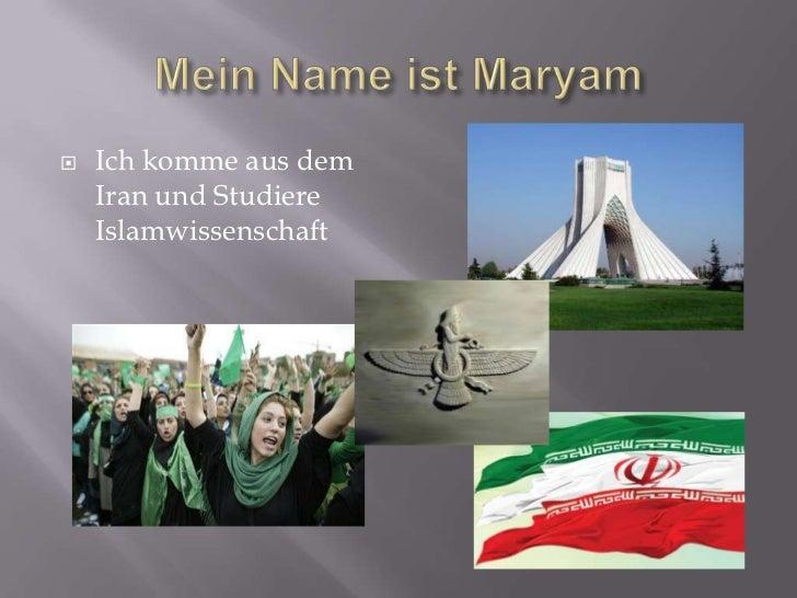    Ich komme aus dem    Iran und Studiere    Islamwissenschaft