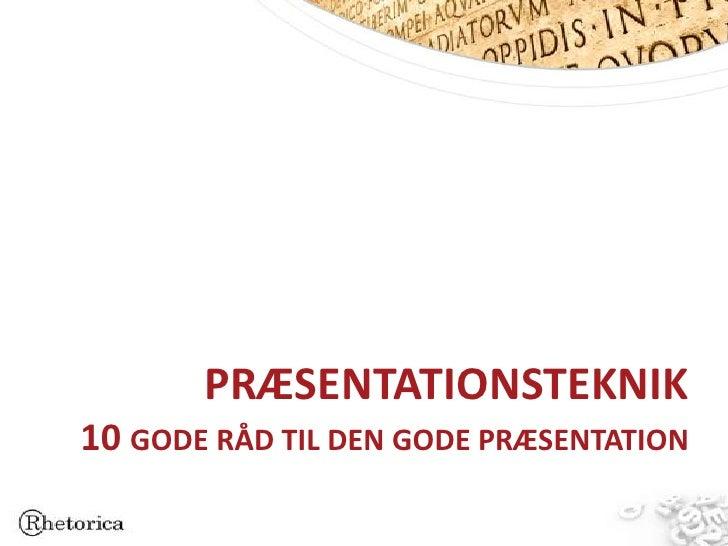 PRÆSENTATIONSTEKNIK10 GODE RÅD TIL DEN GODE PRÆSENTATION