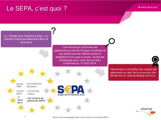 Le SEPA, c'est quoi ?  Le « Single Euro Payments Area » ou marché unique de paiements dans la zone euro   www.steria.com ...