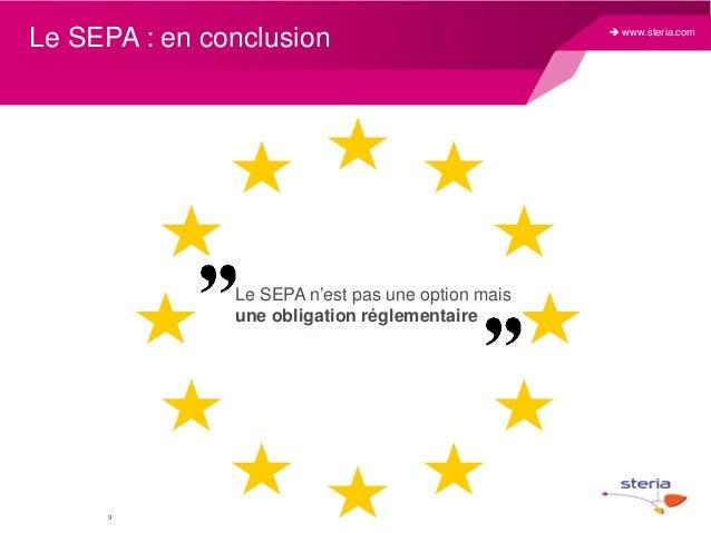 Le SEPA : en conclusion  Le SEPA n'est pas une option mais une obligation réglementaire  9   www.steria.com