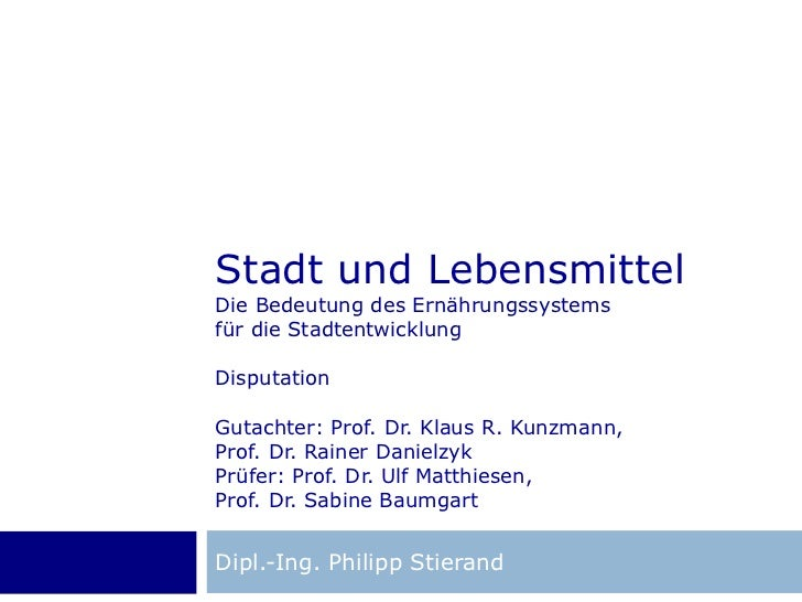 Stadt und Lebensmittel Die Bedeutung des Ernährungssystems für die Stadtentwicklung Disputation Gutachter: Prof. Dr. Klaus...