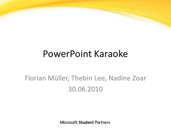 PowerPoint Karaoke  Florian Müller, Thebin Lee, Nadine Zoar               30.06.2010